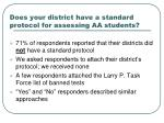 does your district have a standard protocol for assessing aa students