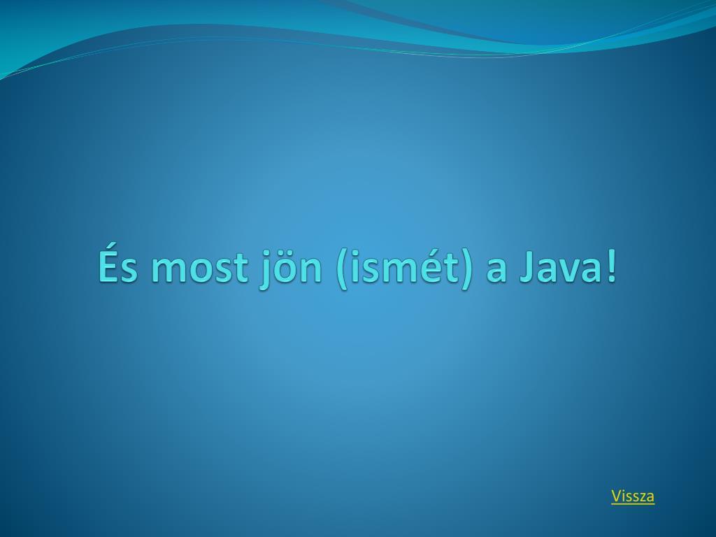 És most jön (ismét) a Java!