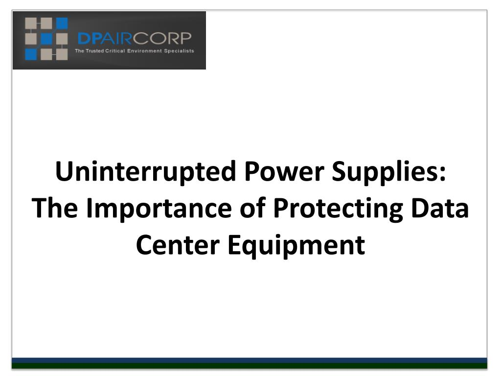 uninterrupted power supplies the importance of protecting data center equipment
