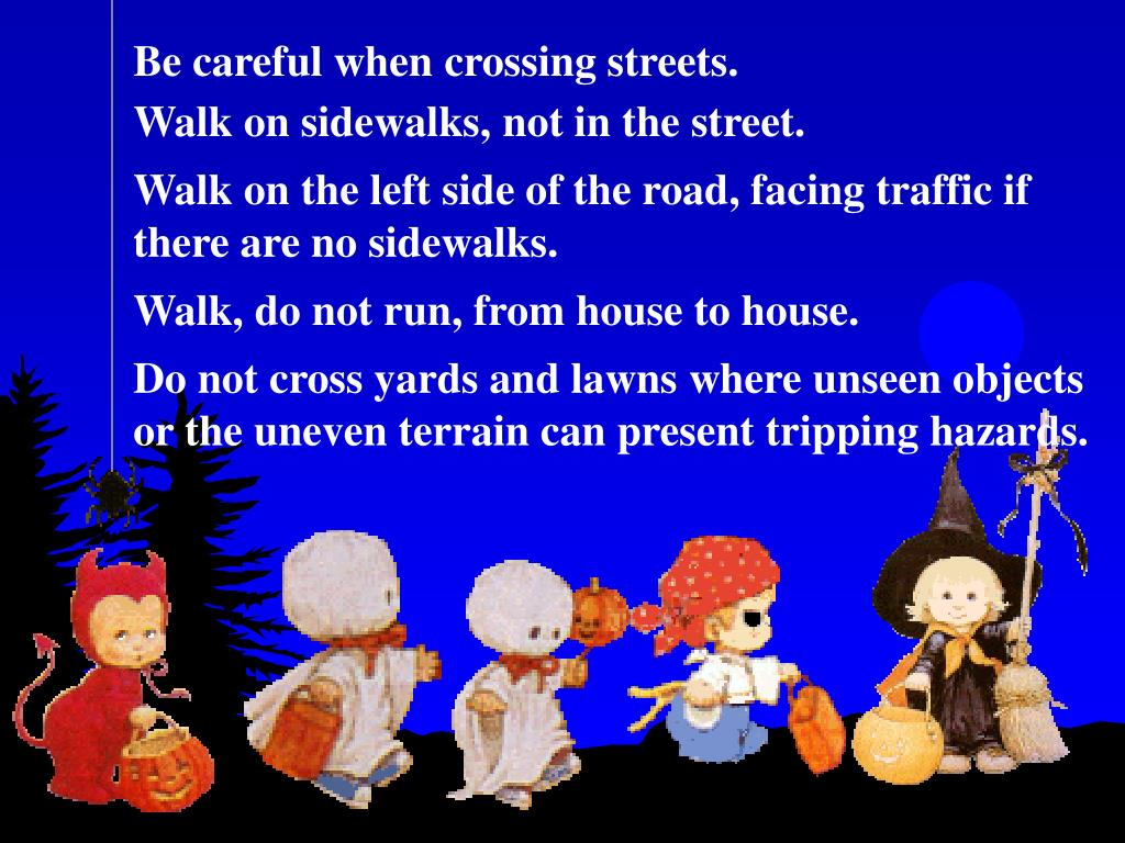 Be careful when crossing streets.