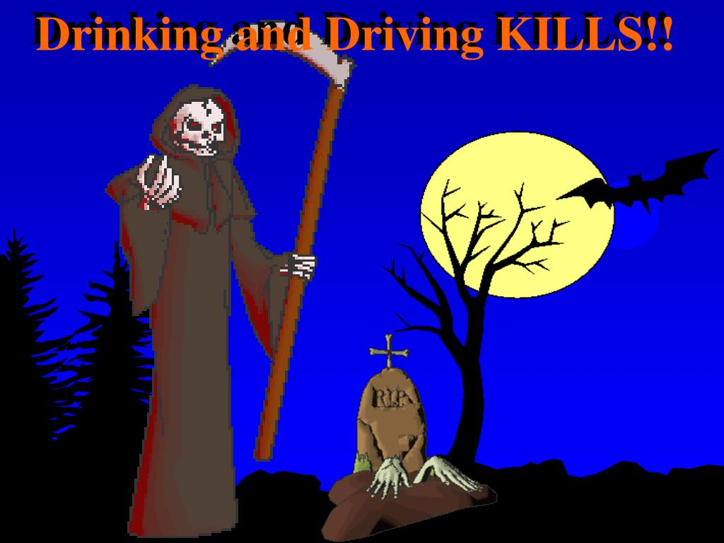 Drinking and Driving KILLS!!