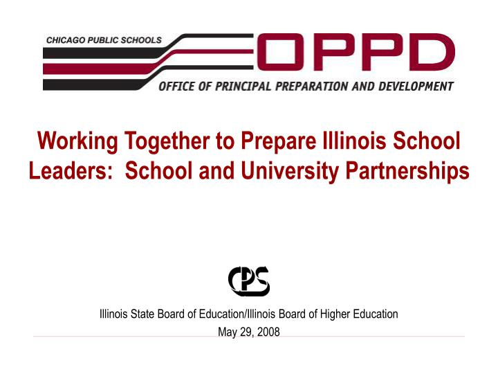Working together to prepare illinois school leaders school and university partnerships l.jpg