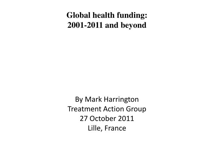 Global health funding 2001 2011 and beyond l.jpg