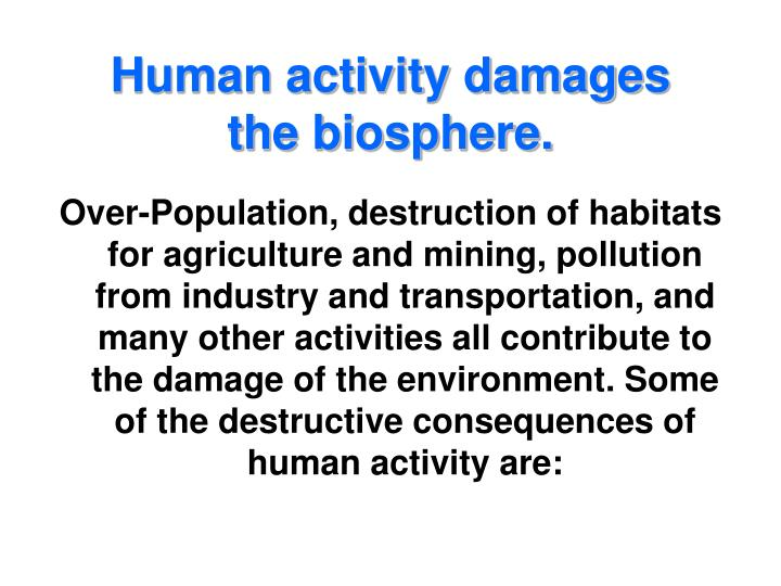 Human activity damages the biosphere