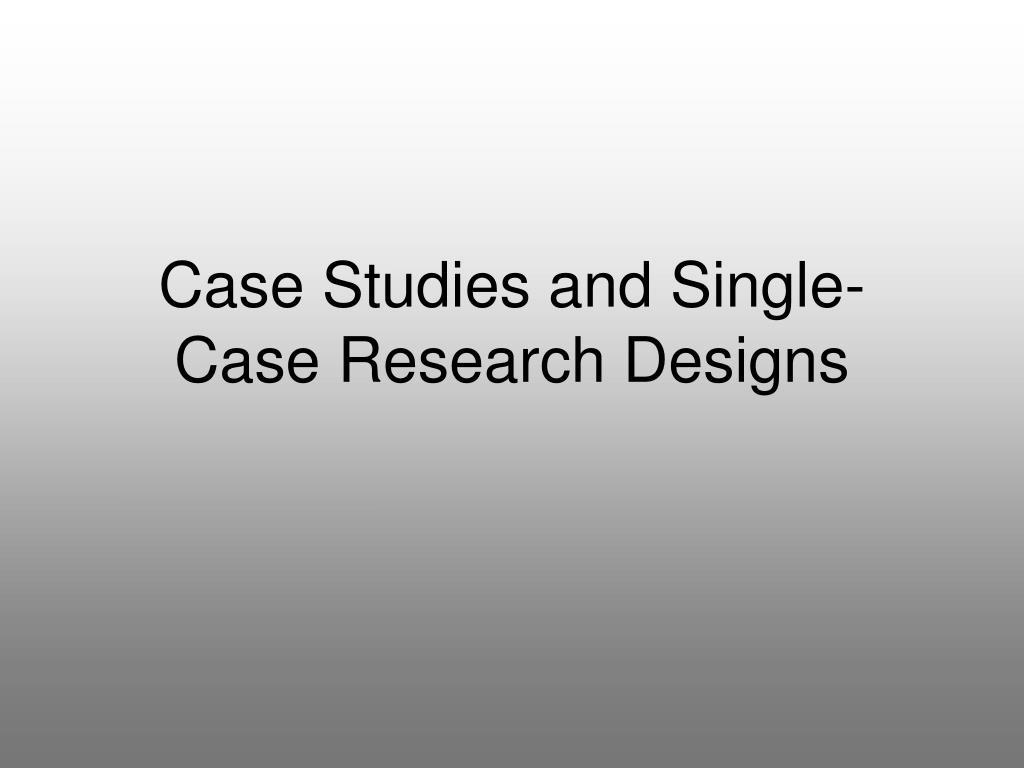 Case Studies and Single-Case Research Designs