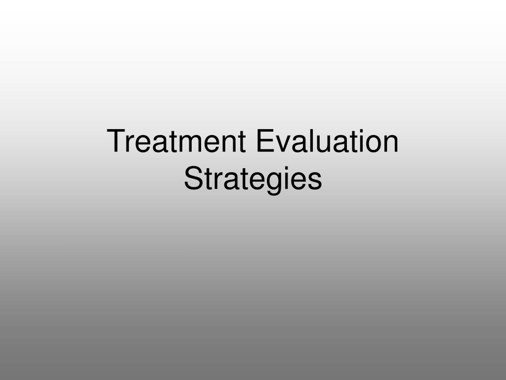 Treatment Evaluation Strategies