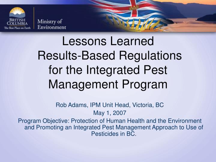 Lessons learned results based regulations for the integrated pest management program