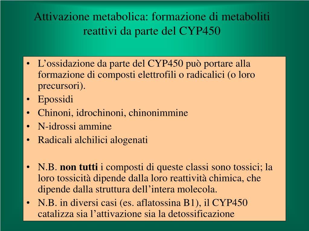 Attivazione metabolica: formazione di metaboliti reattivi da parte del CYP450