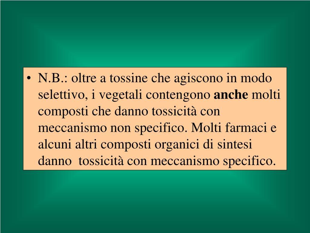N.B.: oltre a tossine che agiscono in modo selettivo, i vegetali contengono