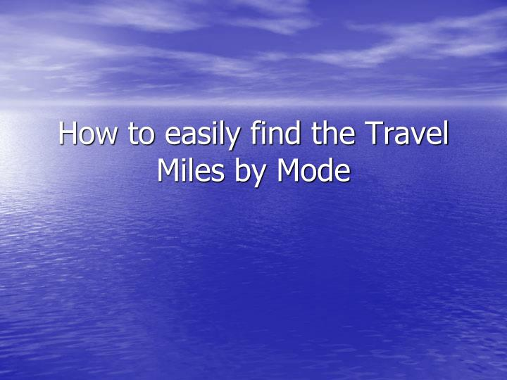 How to easily find the travel miles by mode