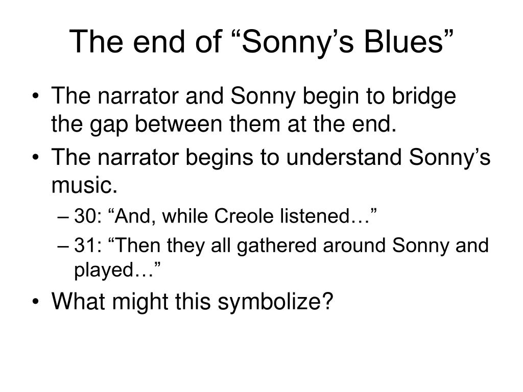 essay on sonnys blues Sonny's blues by james baldwin sonny's blues, a story written by james baldwin, takes place in harlem, new york in the 1960's the authors' purpose wants the reader to realize the experiences that the author experienced.