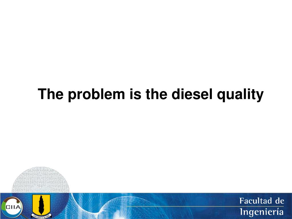 The problem is the diesel quality