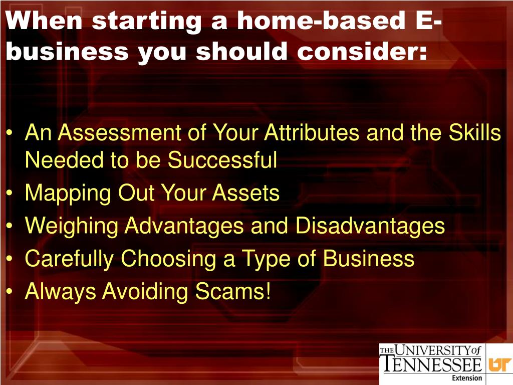 When starting a home-based E-business you should consider: