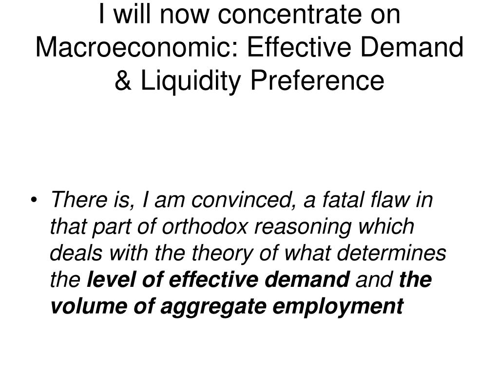 I will now concentrate on Macroeconomic: Effective Demand & Liquidity Preference