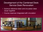 development of the combined desk service desk renovation