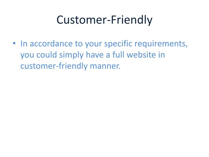 Customer friendly