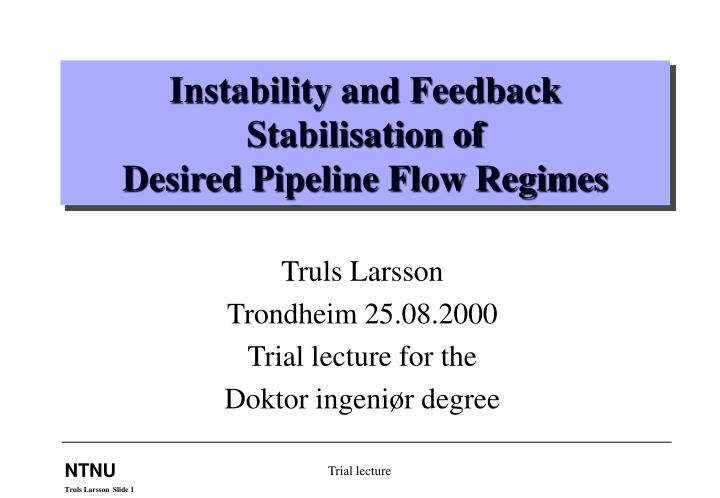 Instability and feedback stabilisation of desired pipeline flow regimes l.jpg
