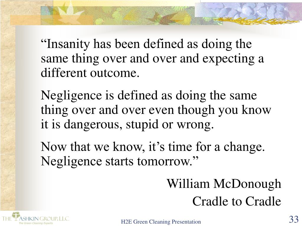 """Insanity has been defined as doing the same thing over and over and expecting a different outcome."