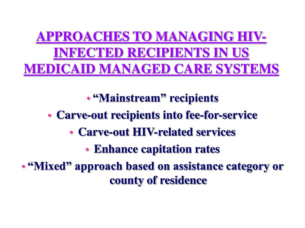 APPROACHES TO MANAGING HIV-INFECTED RECIPIENTS IN US MEDICAID MANAGED CARE SYSTEMS