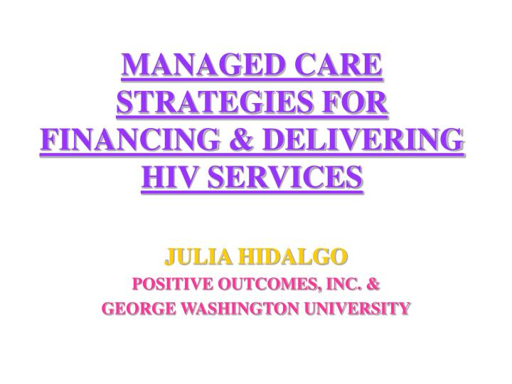 Managed care strategies for financing delivering hiv services l.jpg