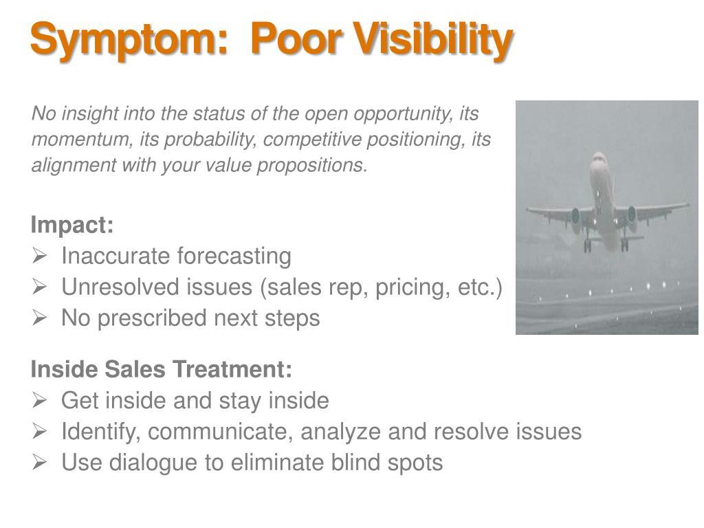 Symptom:  Poor Visibility