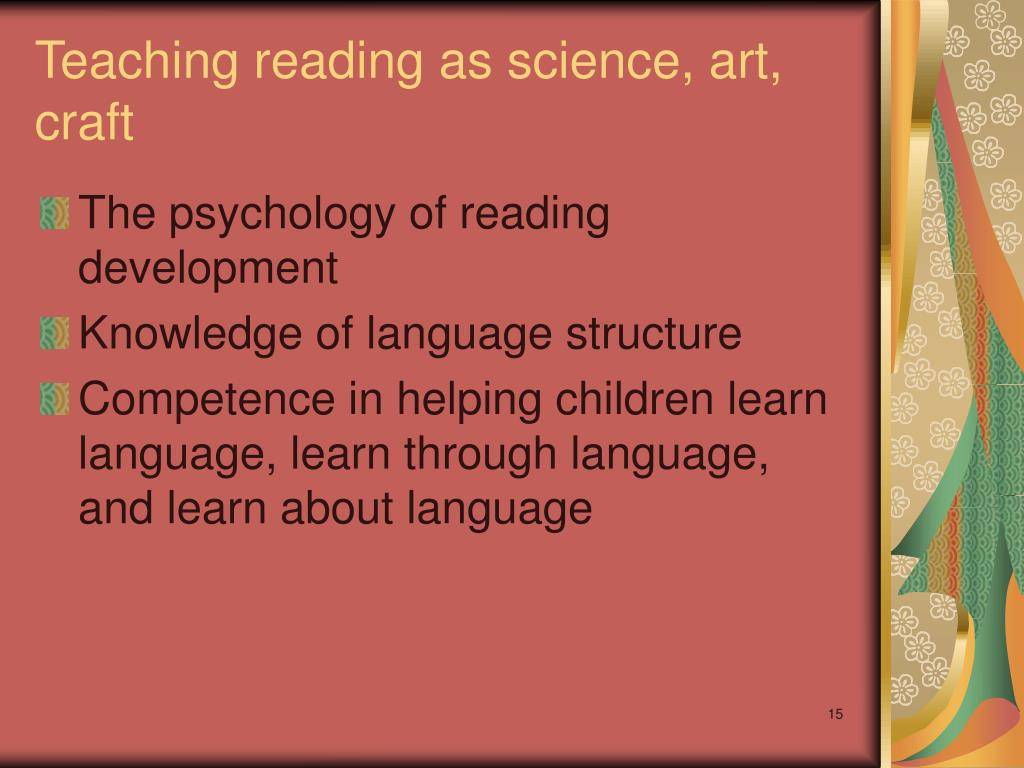 Teaching reading as science, art, craft