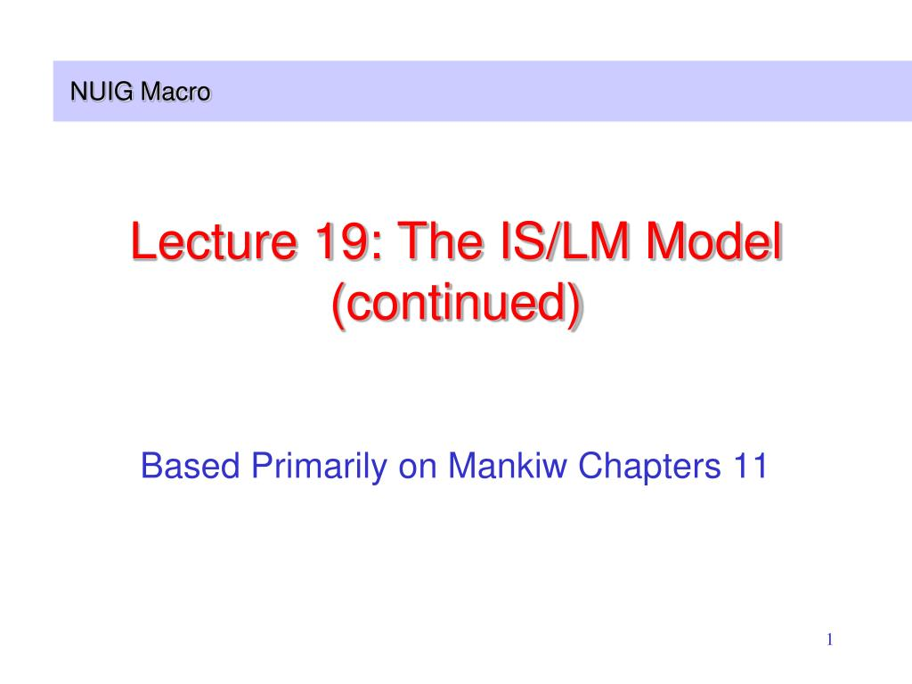 Lecture 19: The IS/LM Model (continued)