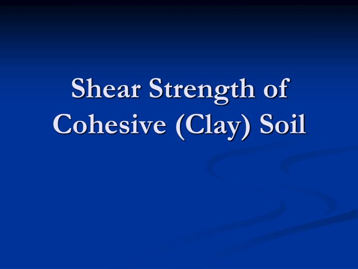 Shear strength of cohesive clay soil