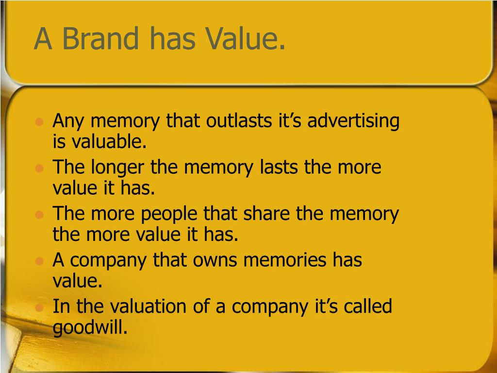 A Brand has Value.