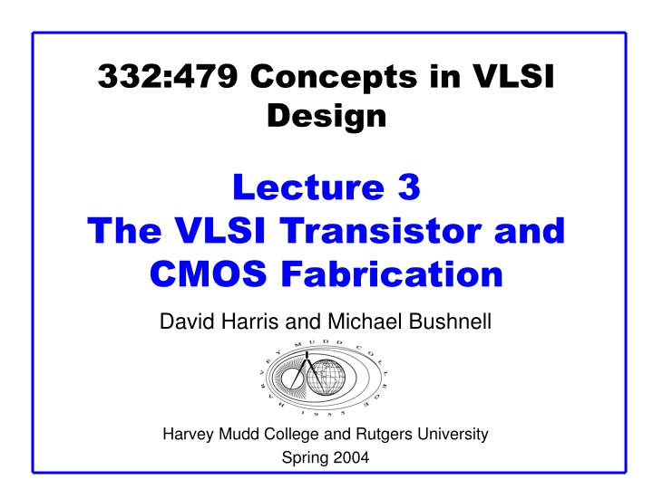 332 479 concepts in vlsi design lecture 3 the vlsi transistor and cmos fabrication l.jpg