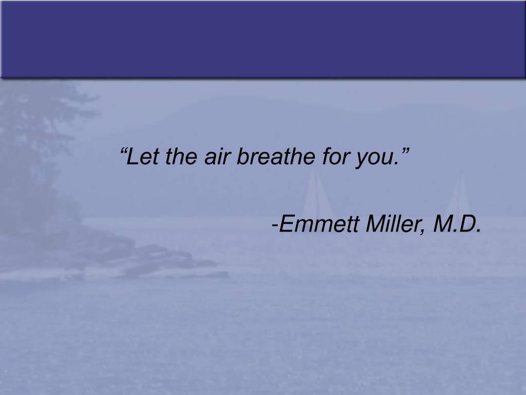 """Let the air breathe for you."""