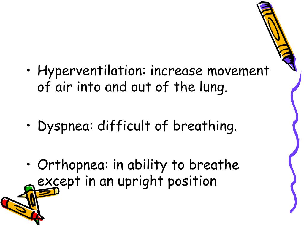Hyperventilation: increase movement of air into and out of the lung.