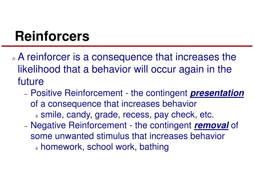 A reinforcer is a consequence that increases the likelihood that a behavior will occur again in the future