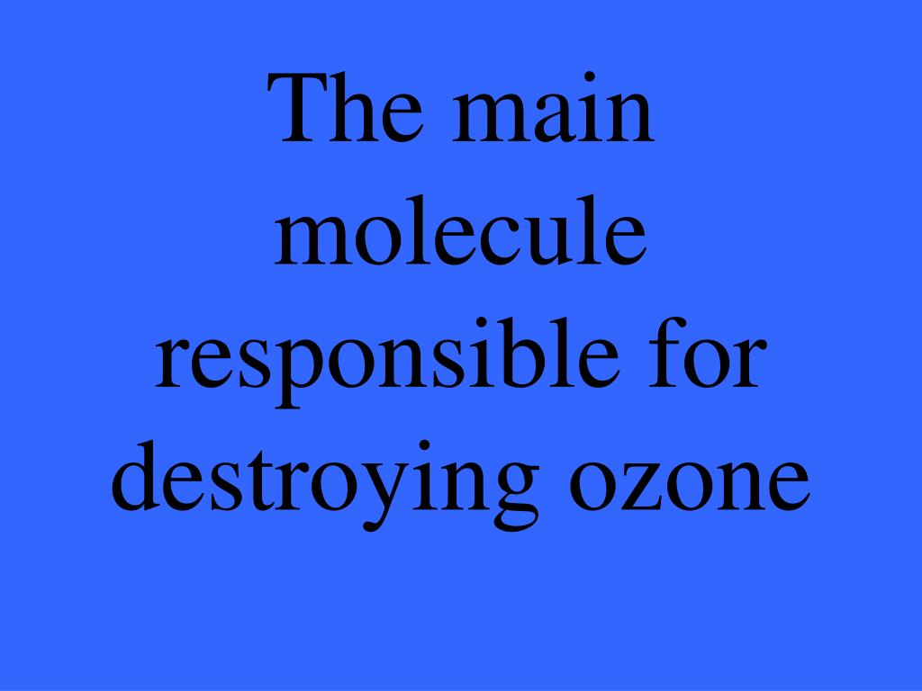 The main molecule responsible for destroying ozone