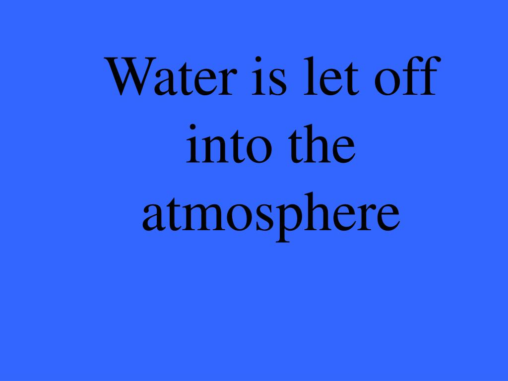 Water is let off into the atmosphere