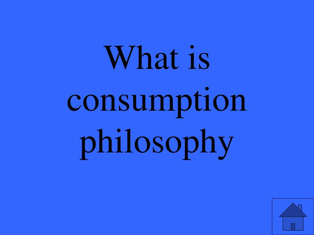 What is consumption philosophy