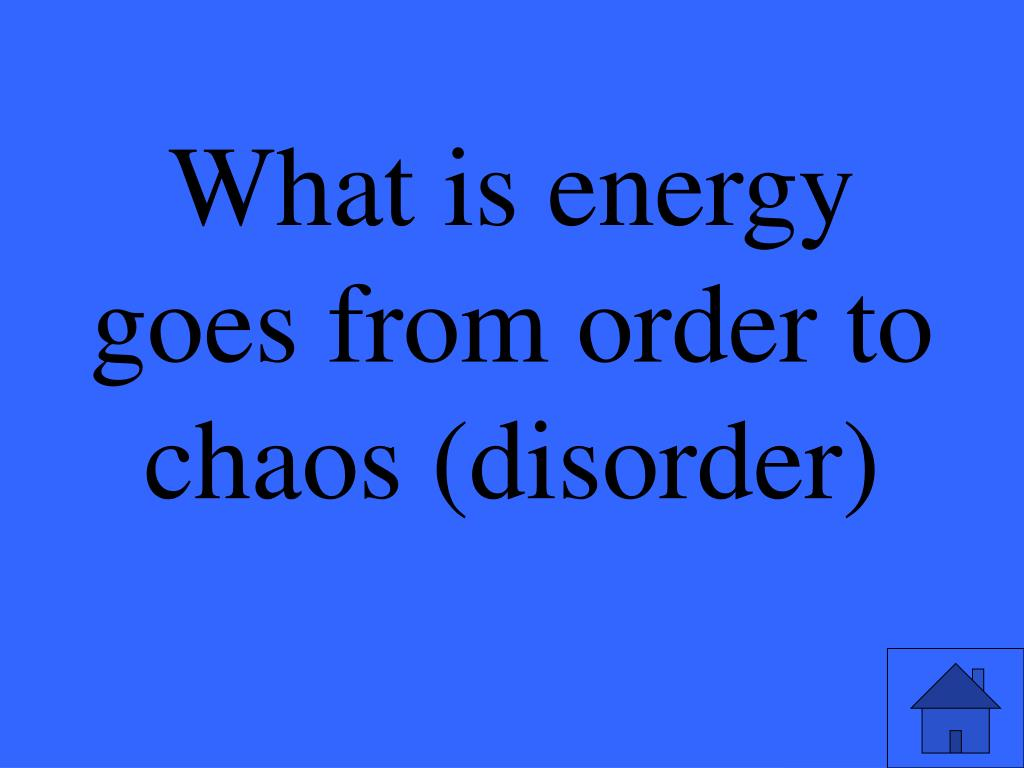 What is energy goes from order to chaos (disorder)
