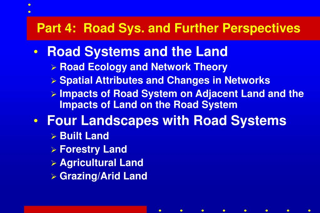 Part 4:  Road Sys. and Further Perspectives