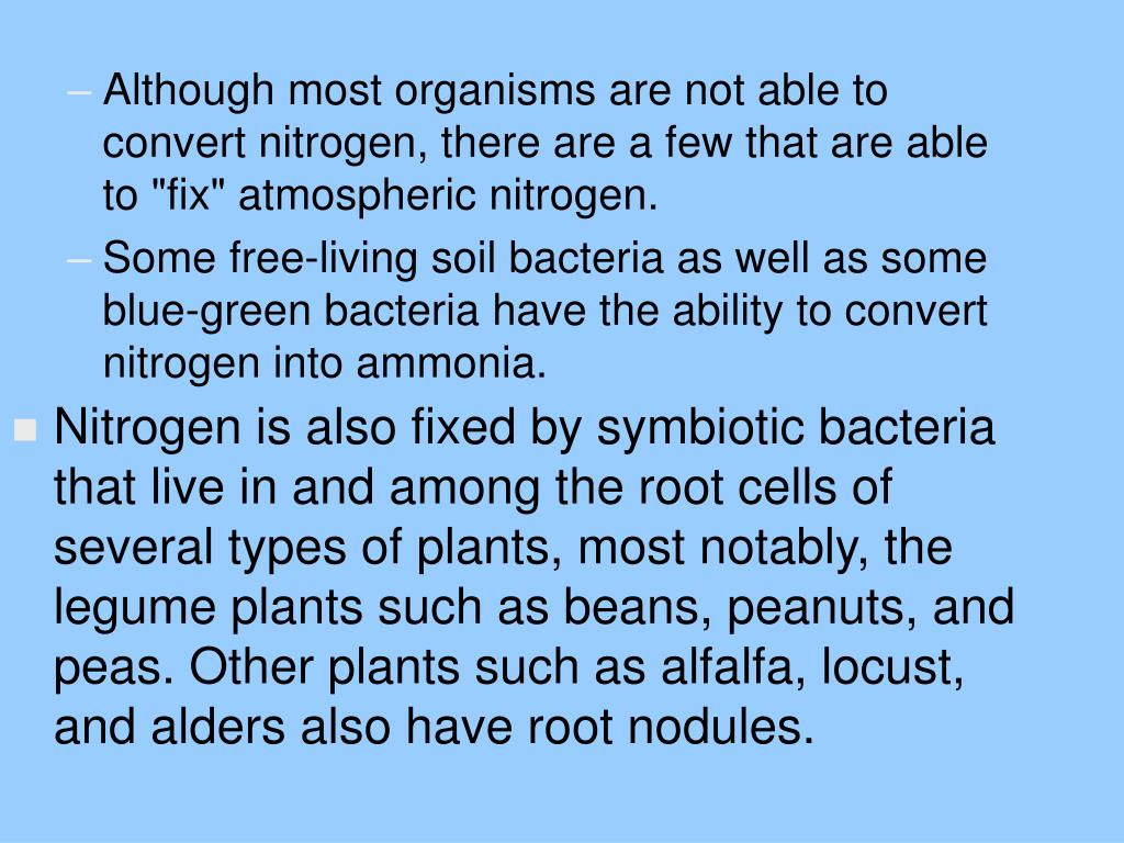 "Although most organisms are not able to convert nitrogen, there are a few that are able to ""fix"" atmospheric nitrogen."