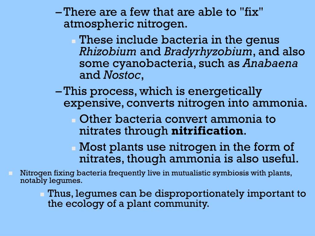 "There are a few that are able to ""fix"" atmospheric nitrogen."