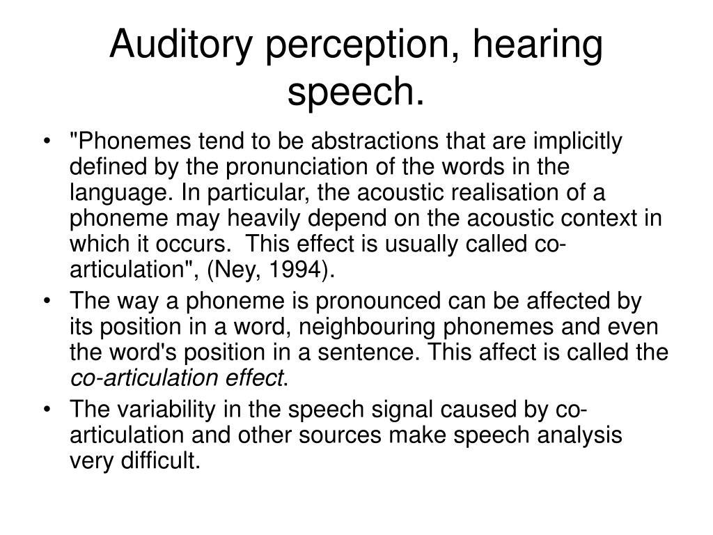 Auditory perception, hearing speech.