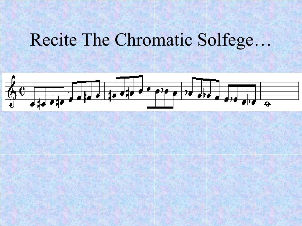 Recite The Chromatic Solfege…
