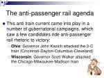 the anti passenger rail agenda