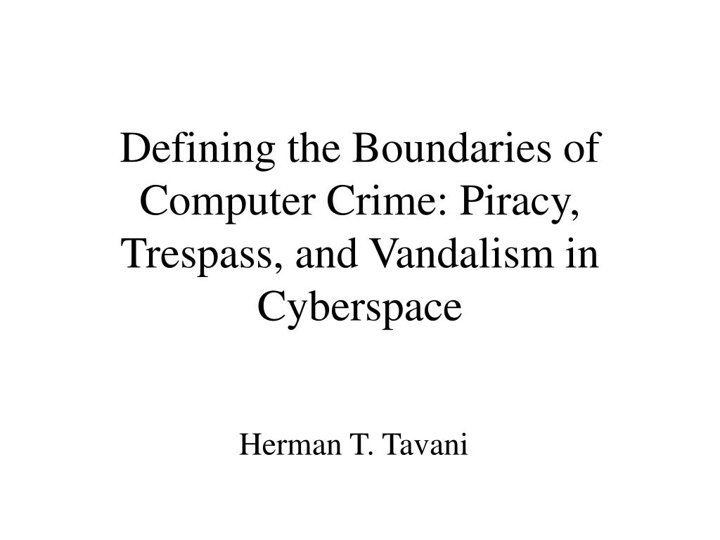 defining the boundaries of computer crime piracy trespass and vandalism in cyberspace