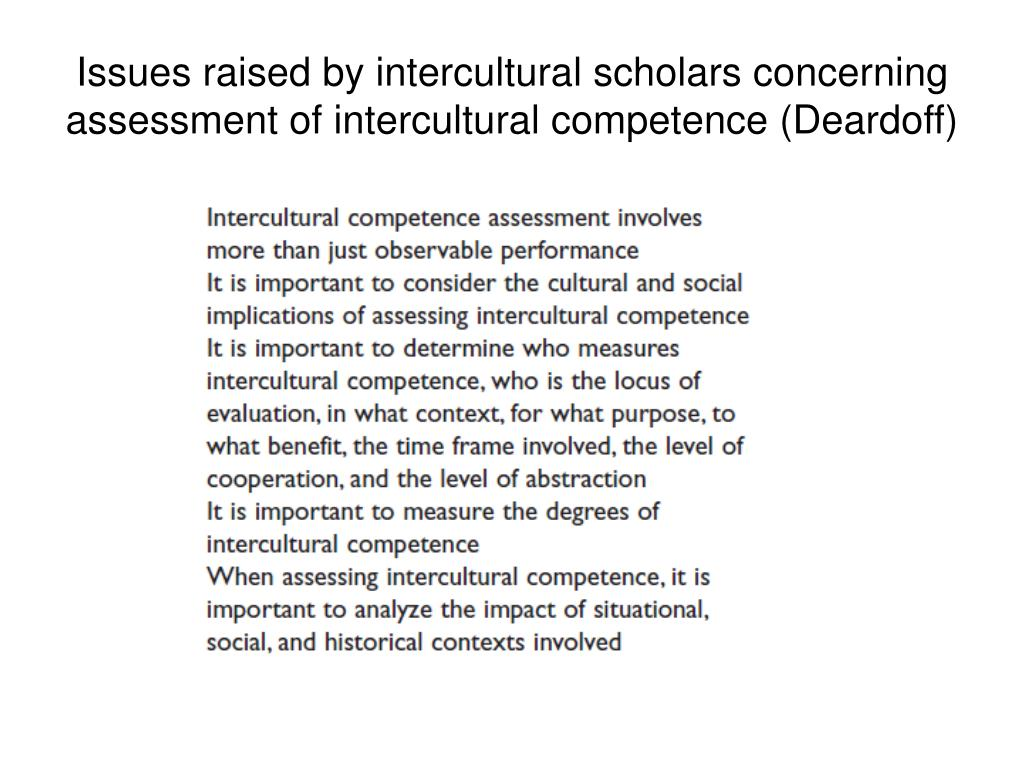 Issues raised by intercultural scholars concerning assessment of intercultural competence (Deardoff)