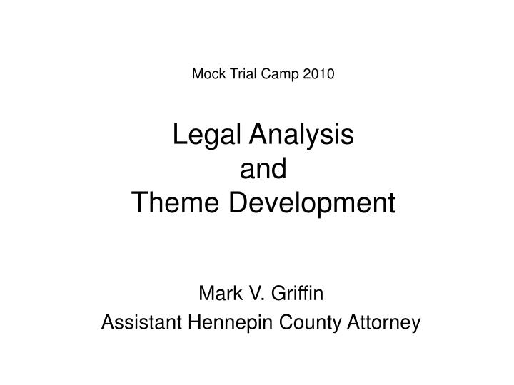 Mock trial camp 2010 legal analysis and theme development l.jpg