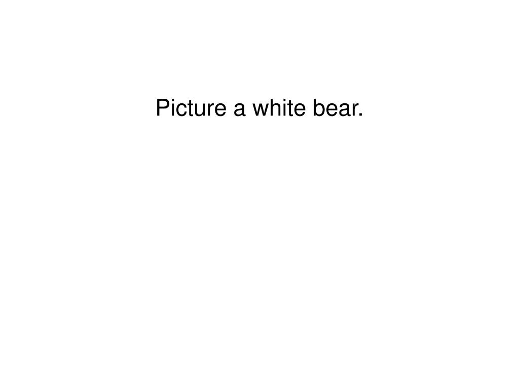 Picture a white bear.