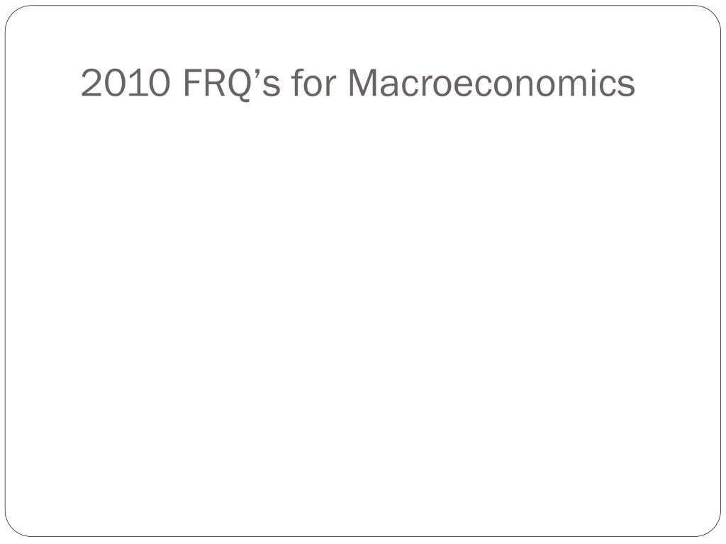 2010 FRQ's for Macroeconomics