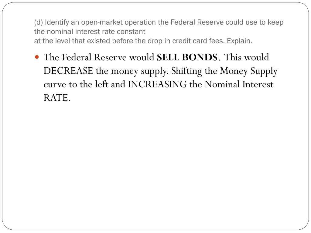 (d) Identify an open-market operation the Federal Reserve could use to keep the nominal interest rate constant