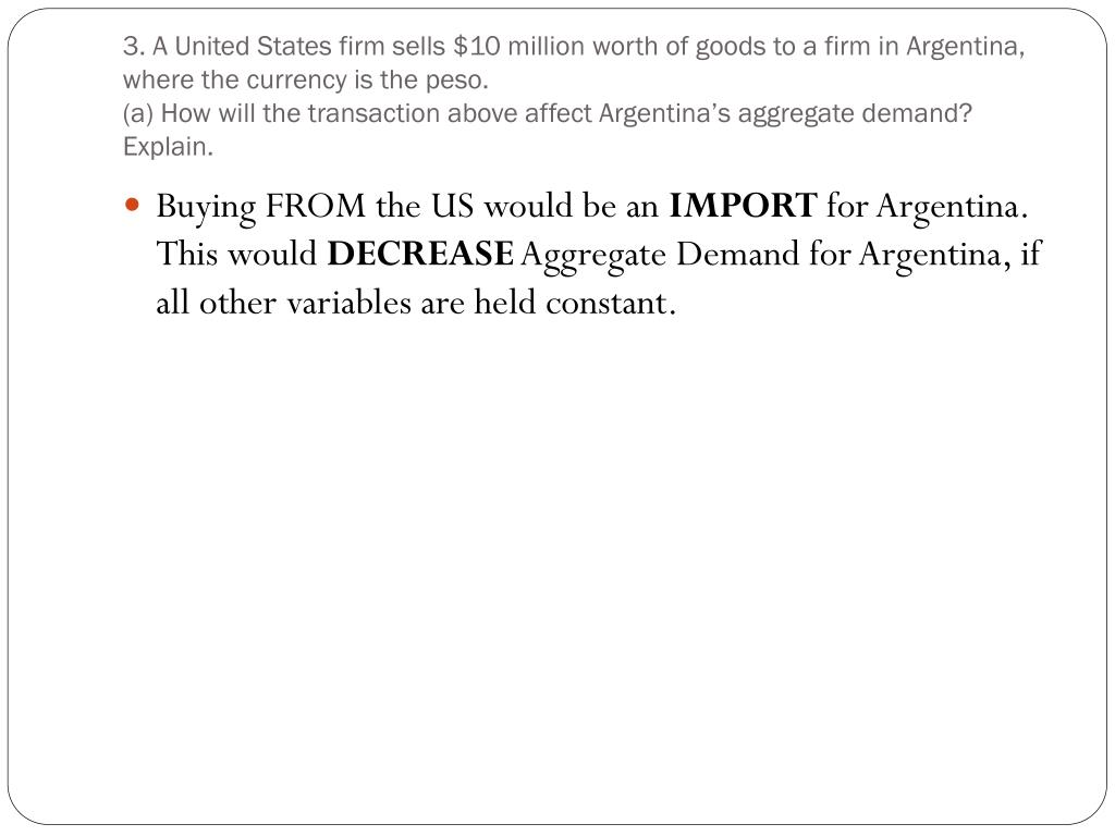 3. A United States firm sells $10 million worth of goods to a firm in Argentina, where the currency is the peso.